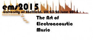 Electroacoustic Music Studies Conference: Sheffield.